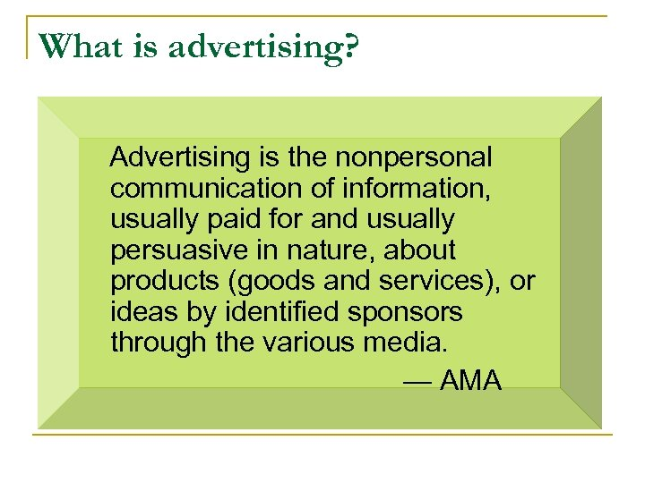 What is advertising? Advertising is the nonpersonal communication of information, usually paid for and