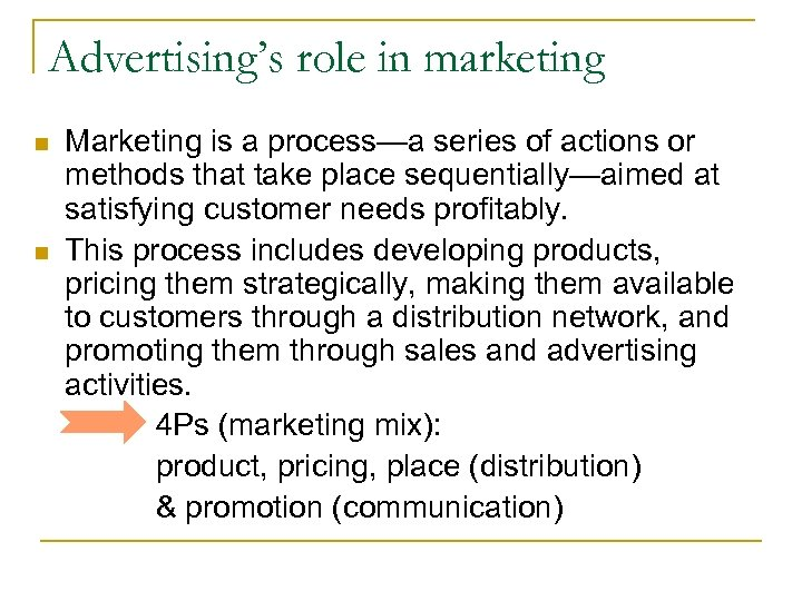 Advertising's role in marketing n n Marketing is a process—a series of actions or