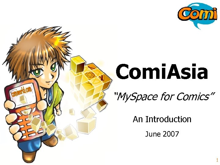 """Comi. Asia """"My. Space for Comics"""" An Introduction June 2007 www. comiworld. com 1"""