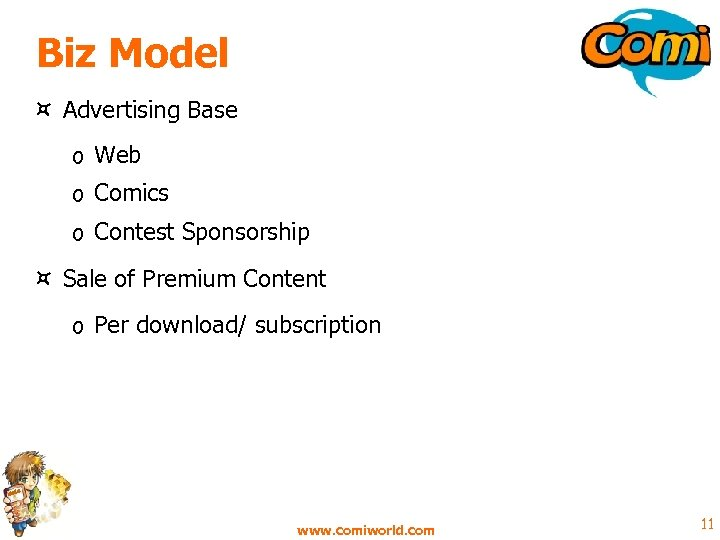 Biz Model ¤ Advertising Base o Web o Comics o Contest Sponsorship ¤ Sale