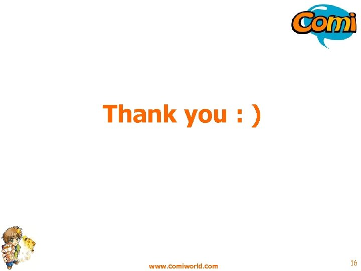 Thank you : ) www. comiworld. com 16