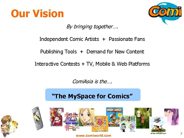Our Vision By bringing together…. Independent Comic Artists + Passionate Fans Publishing Tools +
