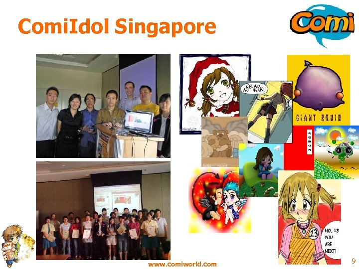 Comi. Idol Singapore www. comiworld. com 9