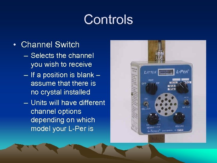 Controls • Channel Switch – Selects the channel you wish to receive – If