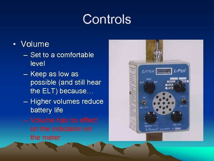 Controls • Volume – Set to a comfortable level – Keep as low as