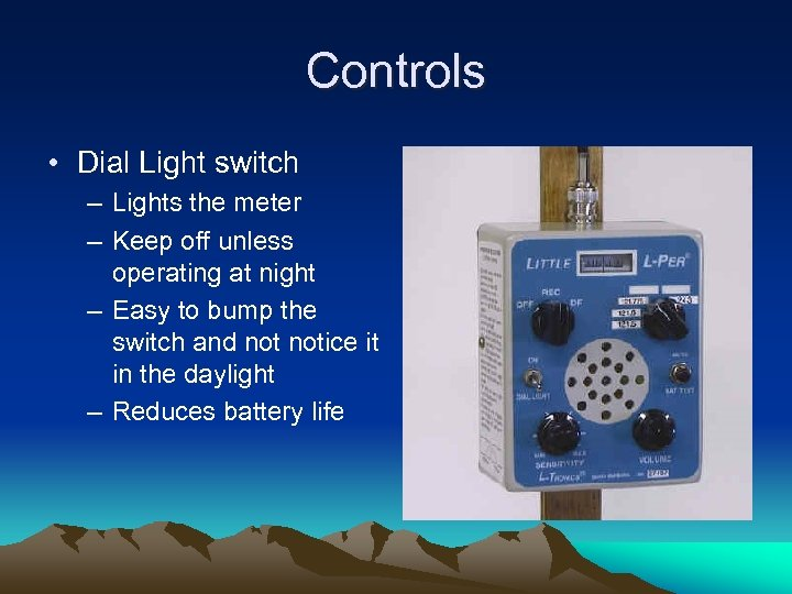 Controls • Dial Light switch – Lights the meter – Keep off unless operating