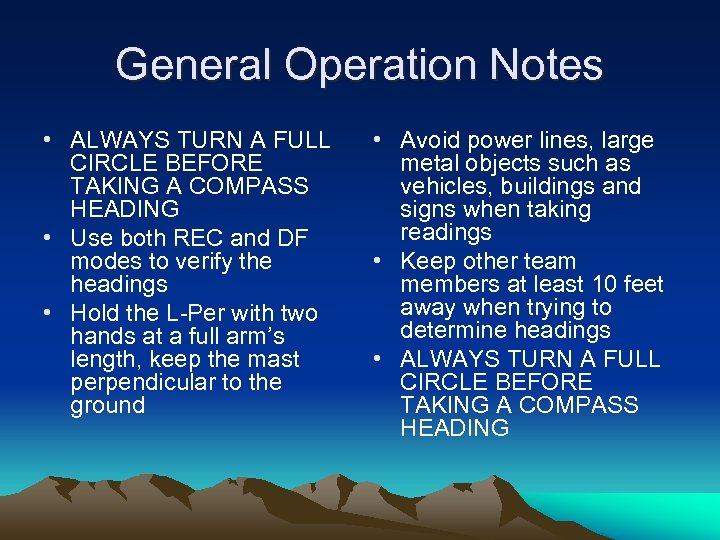 General Operation Notes • ALWAYS TURN A FULL CIRCLE BEFORE TAKING A COMPASS HEADING