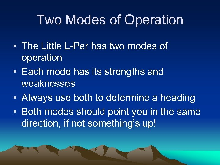 Two Modes of Operation • The Little L-Per has two modes of operation •