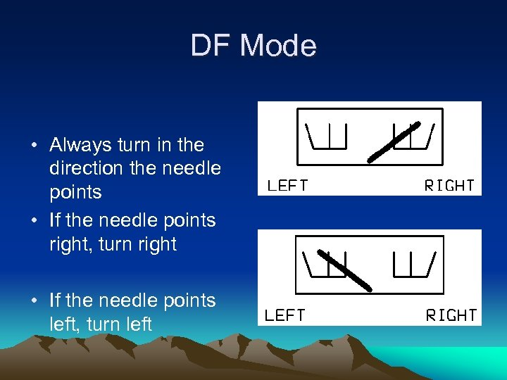 DF Mode • Always turn in the direction the needle points • If the