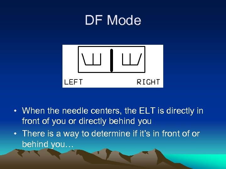 DF Mode • When the needle centers, the ELT is directly in front of