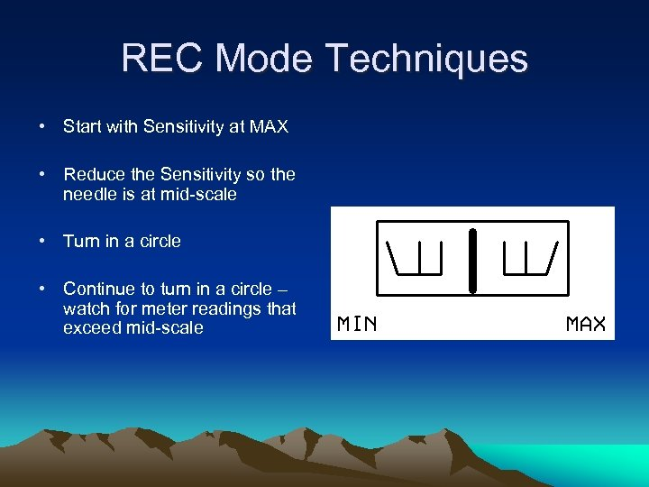 REC Mode Techniques • Start with Sensitivity at MAX • Reduce the Sensitivity so