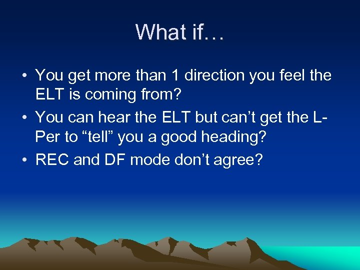 What if… • You get more than 1 direction you feel the ELT is