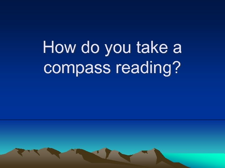 How do you take a compass reading?