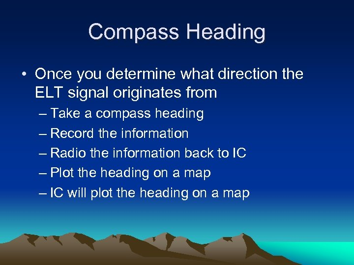 Compass Heading • Once you determine what direction the ELT signal originates from –