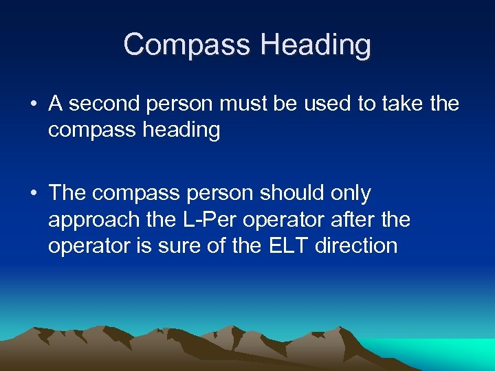 Compass Heading • A second person must be used to take the compass heading