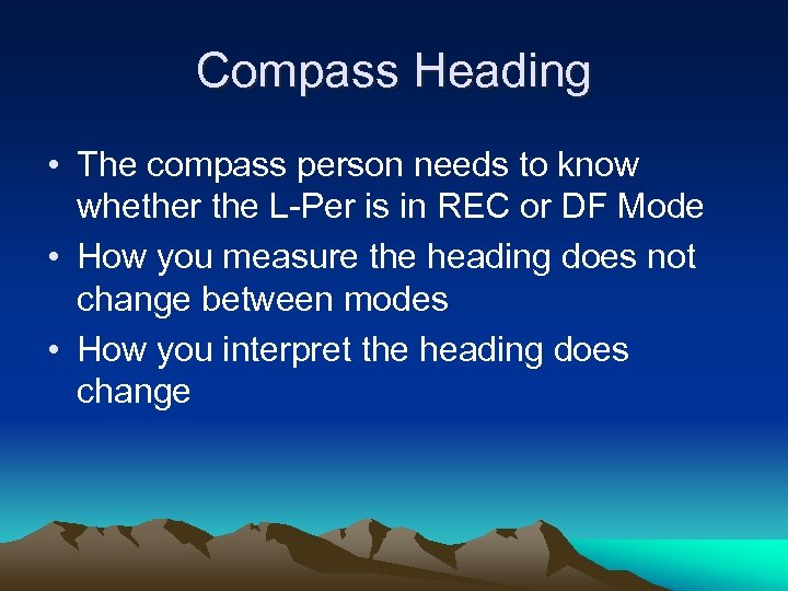 Compass Heading • The compass person needs to know whether the L-Per is in