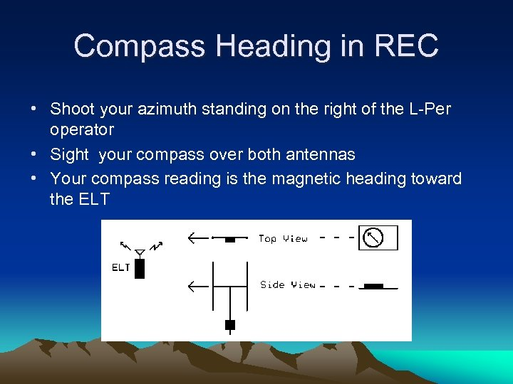 Compass Heading in REC • Shoot your azimuth standing on the right of the