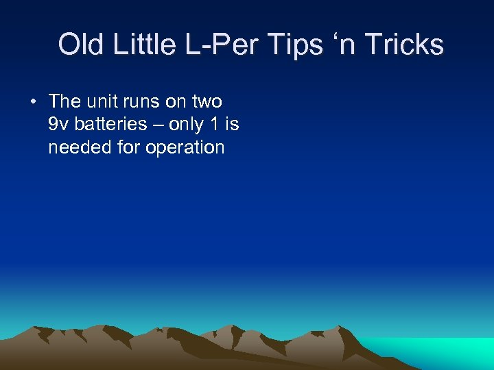 Old Little L-Per Tips 'n Tricks • The unit runs on two 9 v