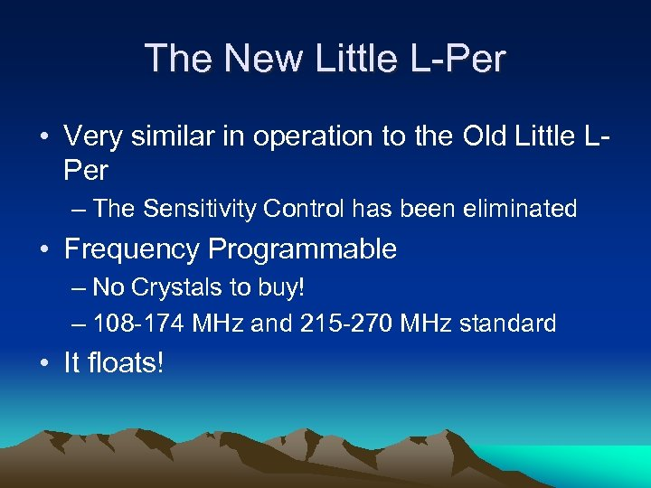The New Little L-Per • Very similar in operation to the Old Little LPer