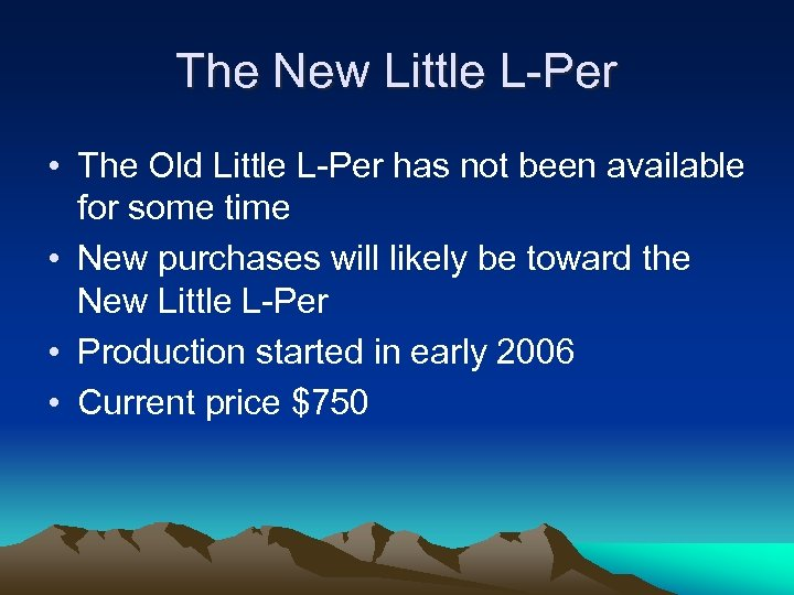 The New Little L-Per • The Old Little L-Per has not been available for