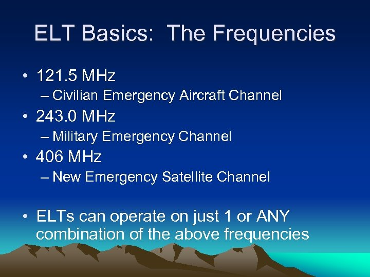 ELT Basics: The Frequencies • 121. 5 MHz – Civilian Emergency Aircraft Channel •