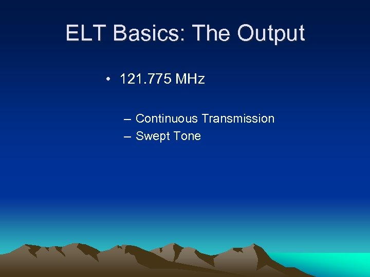 ELT Basics: The Output • 121. 775 MHz – Continuous Transmission – Swept Tone