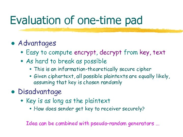Evaluation of one-time pad l Advantages w Easy to compute encrypt, decrypt from key,