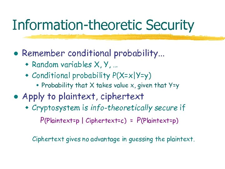 Information-theoretic Security l Remember conditional probability. . . w Random variables X, Y, …