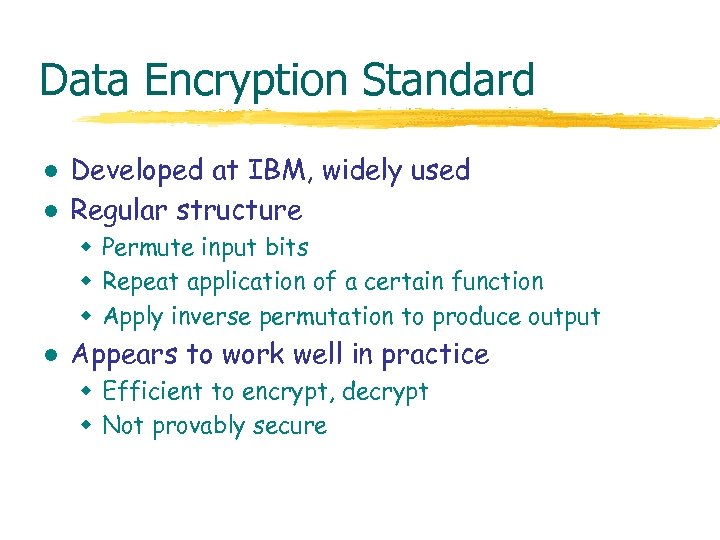 Data Encryption Standard l l Developed at IBM, widely used Regular structure w Permute