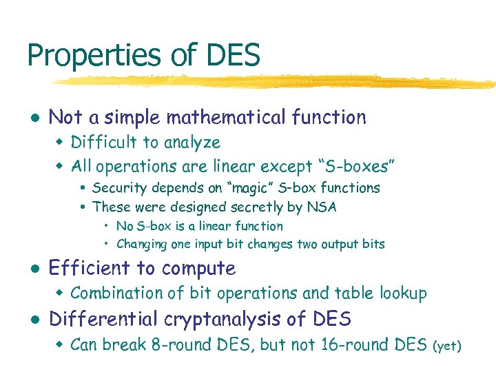 Properties of DES l Not a simple mathematical function w Difficult to analyze w