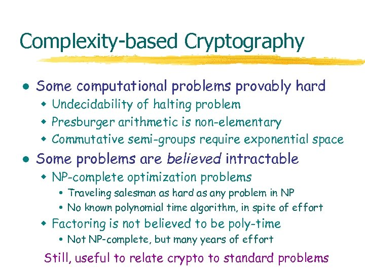 Complexity-based Cryptography l Some computational problems provably hard w Undecidability of halting problem w
