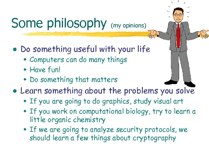Some philosophy l (my opinions) Do something useful with your life w Computers can