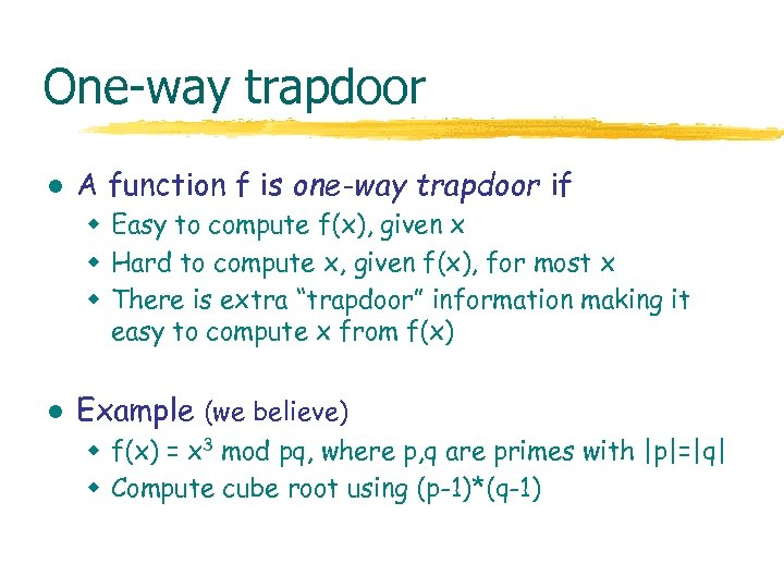 One-way trapdoor l A function f is one-way trapdoor if w Easy to compute