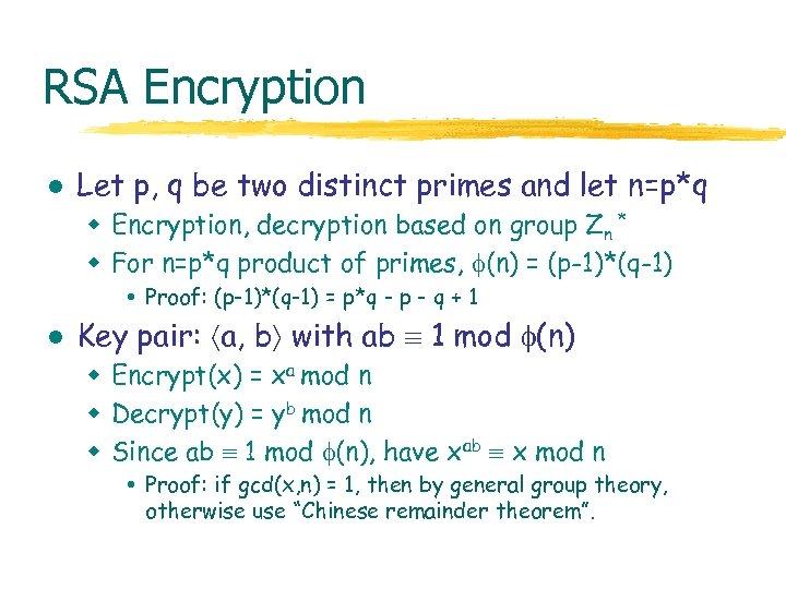 RSA Encryption l Let p, q be two distinct primes and let n=p*q w