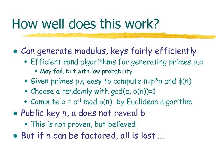 How well does this work? l Can generate modulus, keys fairly efficiently w Efficient