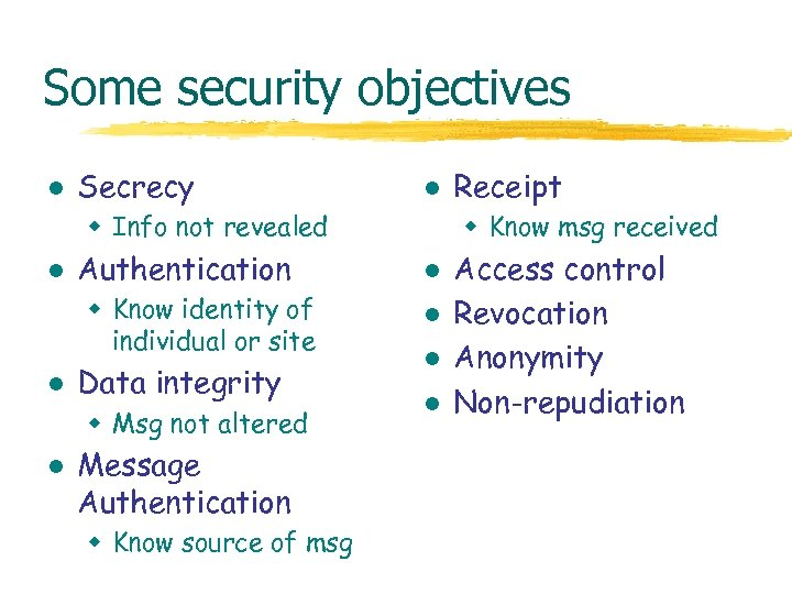 Some security objectives l Secrecy l w Info not revealed l Authentication w Know