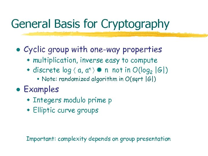 General Basis for Cryptography l Cyclic group with one-way properties w multiplication, inverse easy