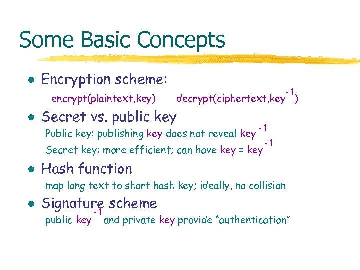 Some Basic Concepts l Encryption scheme: encrypt(plaintext, key) l -1 decrypt(ciphertext, key ) Secret