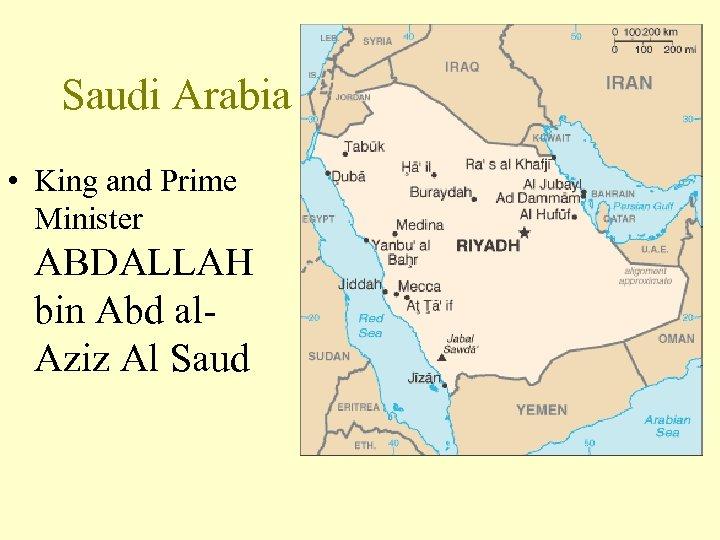 Saudi Arabia • King and Prime Minister ABDALLAH bin Abd al. Aziz Al Saud