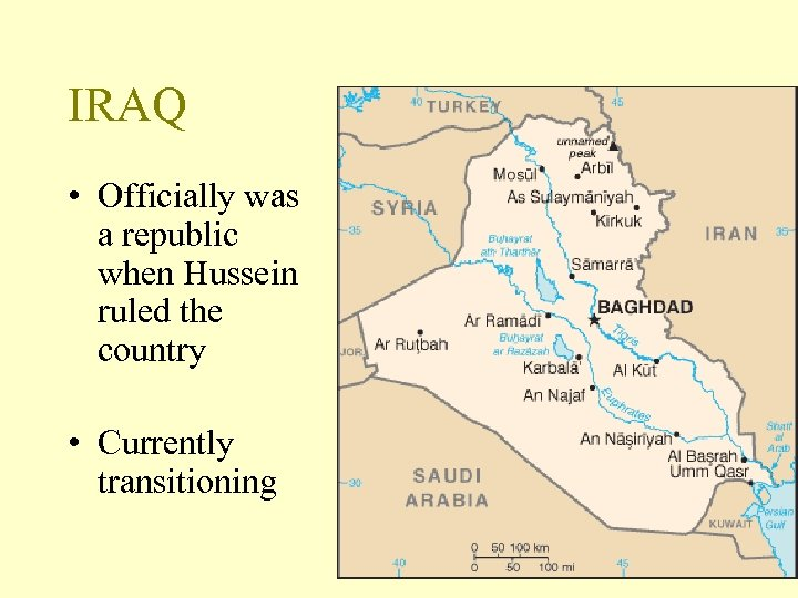 IRAQ • Officially was a republic when Hussein ruled the country • Currently transitioning