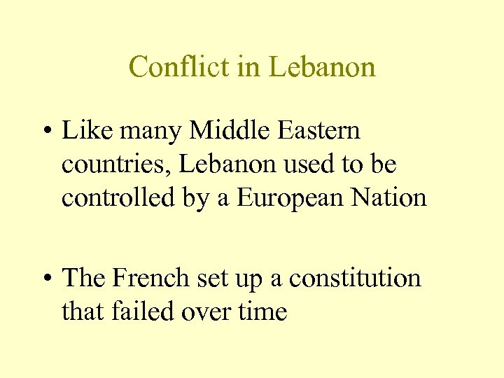 Conflict in Lebanon • Like many Middle Eastern countries, Lebanon used to be controlled