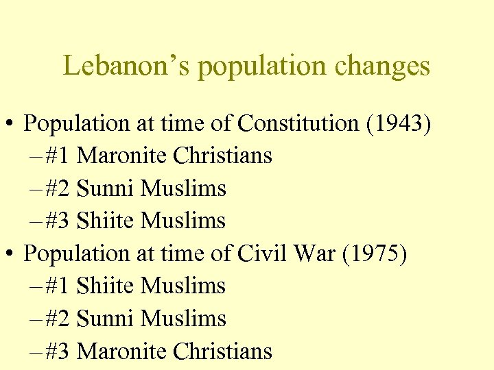 Lebanon's population changes • Population at time of Constitution (1943) – #1 Maronite Christians