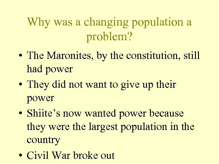 Why was a changing population a problem? • The Maronites, by the constitution, still