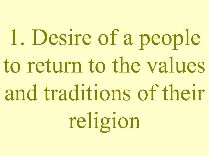 1. Desire of a people to return to the values and traditions of their