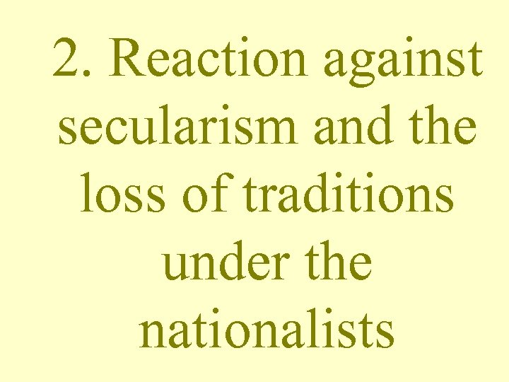 2. Reaction against secularism and the loss of traditions under the nationalists