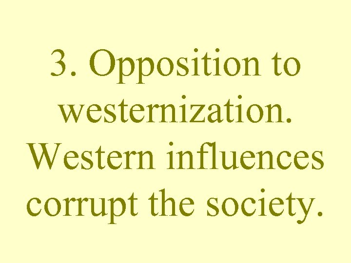 3. Opposition to westernization. Western influences corrupt the society.