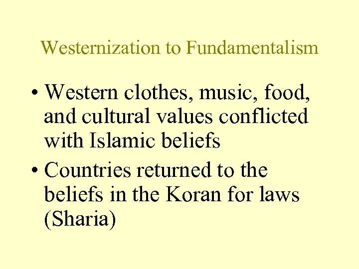 Westernization to Fundamentalism • Western clothes, music, food, and cultural values conflicted with Islamic