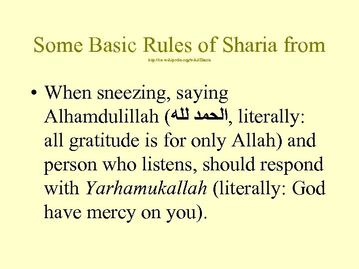 Some Basic Rules of Sharia from http: //en. wikipedia. org/wiki/Sharia • When sneezing, saying