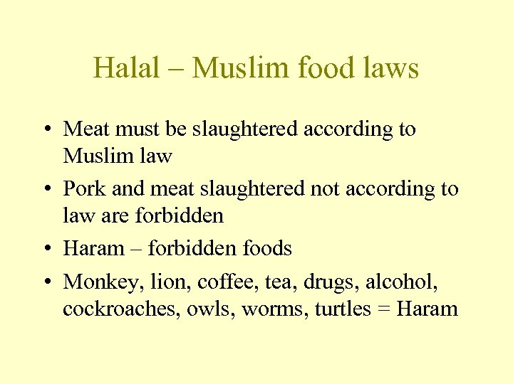 Halal – Muslim food laws • Meat must be slaughtered according to Muslim law