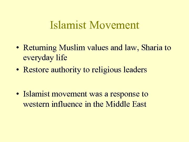 Islamist Movement • Returning Muslim values and law, Sharia to everyday life • Restore